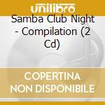 SAMBA CLUB NIGHT                          cd musicale di Artisti Vari