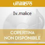 Iv.malice cd musicale
