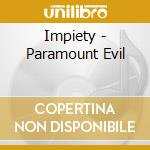 Impiety - Paramount Evil cd musicale
