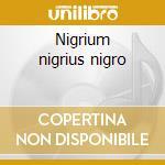 Nigrium nigrius nigro cd musicale di In tha umbra