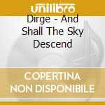 AND SHALL THE SKY DESCEND cd musicale di DIRGE