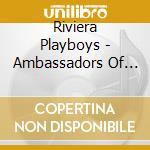 Ambassadors of rock n roll cd musicale di Playboys Riviera