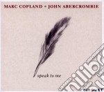 Speak to me cd musicale di Copland marc & john abercrombi