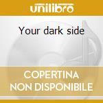Your dark side cd musicale