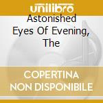 ASTONISHED EYES OF EVENING, THE           cd musicale di Strange Cinema