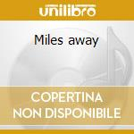 Miles away cd musicale