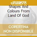 SHAPES AND COLOURS FROM LAND OF GOD cd musicale di SIDERARTICA