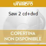 Saw 2 cd+dvd cd musicale