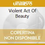 VIOLENT ACT OF BEAUTY cd musicale di LONDON AFTER MIDNIGH