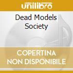DEAD MODELS SOCIETY                       cd musicale di Paris Spectra