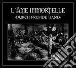 Ame Immortelle (L') - Durch Fremde Hand cd musicale di Immortelle L'ame
