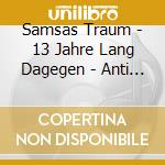 13 JAHRE LANG DAGEGEN                     cd musicale di Traum Samsas