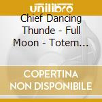FULL MOON - TOTEM VOICES OF THE MEDICINE cd musicale di CHIEF DANCING THUND