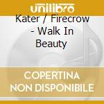 WALK IN BEAUTY cd musicale di KATER / FIRECROW