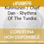 Rhythms of the tundra cd musicale di KUHMUNEN / CHIEF DAN