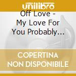 Off love-my love for you... cd cd musicale di Love Off