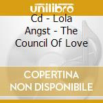 CD - LOLA ANGST - THE COUNCIL OF LOVE cd musicale di LOLA ANGST