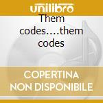 Them codes....them codes cd musicale