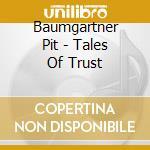 Baumgartner Pit - Tales Of Trust cd musicale di ARTISTI VARI