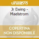 Jr Ewing - Maelstrom cd musicale di JR EWING