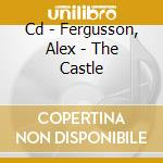 CD - FERGUSSON, ALEX - THE CASTLE cd musicale di FERGUSSON, ALEX