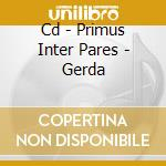 CD - PRIMUS INTER PARES - GERDA cd musicale di PRIMUS INTER PARES