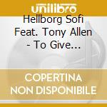TO GIVE IS TO GET cd musicale di HELLBORG SOFI