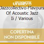 Jazzcollectivo-Flavours Of Acoustic Jazz Ii - Various cd musicale di ARTISTI VARI