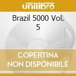 BRAZIL 5000 VOL. 5 cd musicale di ARTISTI VARI