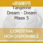 Dream mixes 5 cd musicale di Tangerine Dream