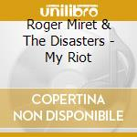 My riot cd musicale di Miret roger & the disasters