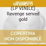(LP VINILE) Revenge served gold lp vinile