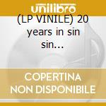 (LP VINILE) 20 years in sin sin... lp vinile