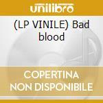 (LP VINILE) Bad blood lp vinile