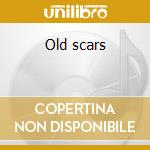 Old scars cd musicale di Born to lose