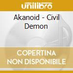 CIVIL DEMON                               cd musicale di AKANOID