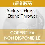 Andreas Gross - Stone Thrower cd musicale di Andreas Gross