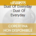 Dust of everyday cd musicale di Dust of everyday