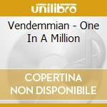 One in a million cd musicale di Vendemmian
