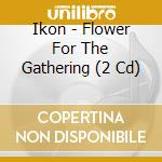 Flowers for the gathering cd musicale di Ikon