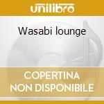 Wasabi lounge cd musicale di Artisti Vari
