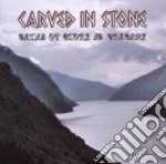 Carved In Stone - Tales Of Glory & Tragedy cd musicale