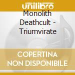 Monolith Deathcult - Triumvirate cd musicale di Deathcult Monolith