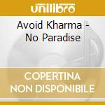 NO PARADISE                               cd musicale di Kharma Avoid