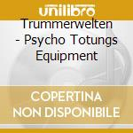 PSYCHO TOTUNGS EQUIPMENT                  cd musicale di TRUMMERWELTEN