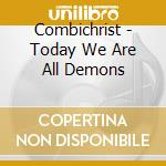 TODAY WE ARE DEMONS                       cd musicale di COMBICHRIST