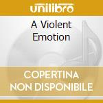 A VIOLENT EMOTION                         cd musicale di Perfection Aesthetic