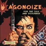 Agonoize - For The Sick And Disturbed cd musicale di Agonoize