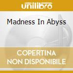 MADNESS IN ABYSS                          cd musicale di AMDUSCIA