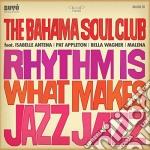 RHYTHM IS WHAT... cd musicale di Th Bahama soul club